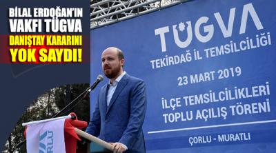 Bilal Erdoğan'ın vakfı TÜGVA, Danıştay kararını yok saydı!