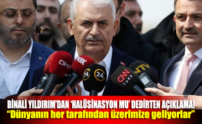 Binali Yıldırım: Dünyanın her tarafından üzerimize geliyorlar