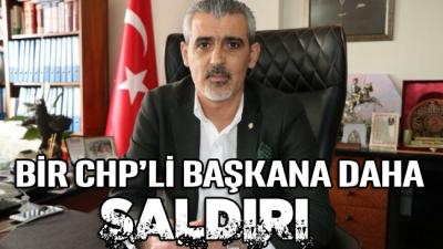 Bir CHP'li başkana daha saldırı!