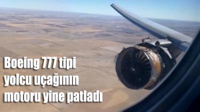 Boeing 777 tipi yolcu uçağının motoru yine patladı