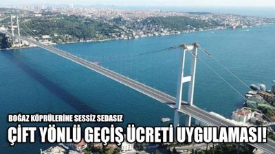 """Boğaz köprüleri çift taraflı ücretlendiriliyor! """"Haber verilmeden uygulamaya konuldu"""""""