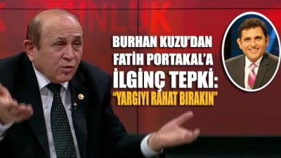 Burhan Kuzu'dan Fatih Portakal'a tepki: Isıtıp ısıtıp hergün aynı meseleyi gündeme...