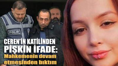 Ceren'in katilinden pişkin ifade: Mahkemenin devam etmesinden bıktım