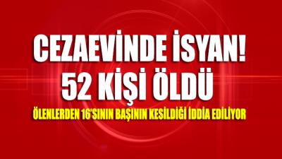 Cezaevinde isyan: 52 ölü