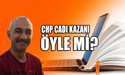 CHP Cadı kazanı öyle mi?