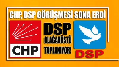 CHP - DSP görüşmesi sona erdi: DSP, Olağanüstü toplanıyor