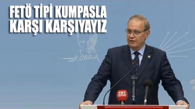 CHP Genel Başkan Yardımcısı Öztrak: FETÖ tipi bir kumpas operasyonuyla karşı karşıyayız