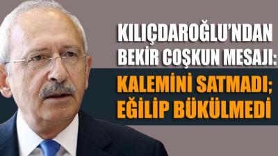 CHP Lideri Kemal Kılıçdaroğlu'ndan Bekir Coşkun mesajı: Kalemini satmadı; eğilip bükülmedi