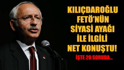 CHP Lideri Kılıçdaroğlu noktayı koydu. İşte FETÖ'nün 20 soruda siyasi ayağı