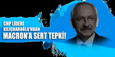 CHP Lideri Kılıçdaroğlu'ndan Macron'a sert tepki!