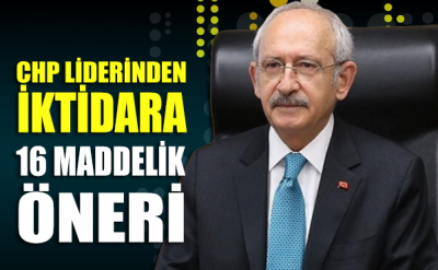 CHP Lideri Kılıçdaroğlu'ndan iktidara 16 maddelik öneri