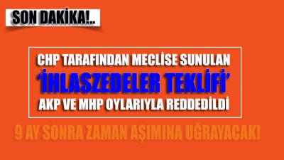 CHP tarafından Meclis'e sunulan İhlaszedeler teklifi AKP ve MHP oylarıyla reddedildi