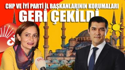 CHP ve İYİ Parti il başkanlarının korumaları geri çekildi