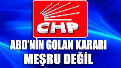 CHP'den ABD'nin Golan kararına tepki geldi: 'Meşru değil'