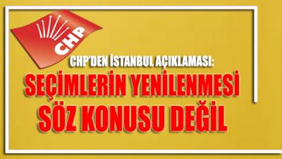 CHP'den İstanbul'da seçimlerin yenilenmesi konusuna flaş açıklama!