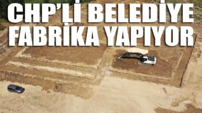 CHP'li belediye fabrika yapıyor