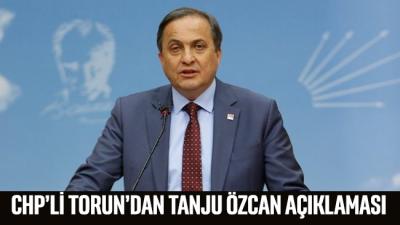 CHP'li Torun'dan Tanju Özcan açıklaması