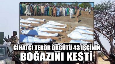 Cihatçı terör örgütü 43 işçinin boğazını kesti