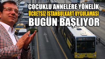 Çocuklu annelere yönelik ücretsiz İstanbulkart uygulaması bugün başlıyor!