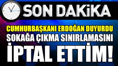 Cumhurbaşkanı Erdoğan, sokağa çıkma yasağının iptal edildiğini duyurdu!