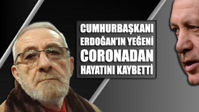 Cumhurbaşkanı Erdoğan'ın yeğeni coronadan hayatını kaybetti