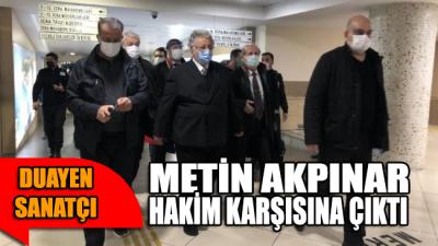 Cumhurbaşkanına hakaretten yargılanan Metin Akpınar hakim karşısına çıktı