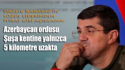 Dağlık Karabağ'ın sözde liderinden itiraf gibi açıklama!