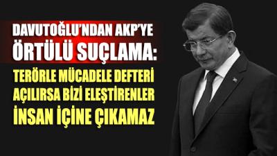 Davutoğlu'ndan AKP'ye örtülü suçlama: Terörle mücadele defterleri açılırsa...