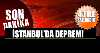 DEPREM... İstanbul 4,7 ile sallandı!