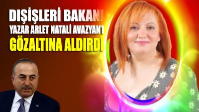 Dışişleri Bakanı, yazar Arlet Natali Avazyan'ı gözaltına aldırdı