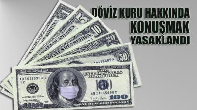 Dolar yükselince döviz kuru hakkında konuşmak yasaklandı