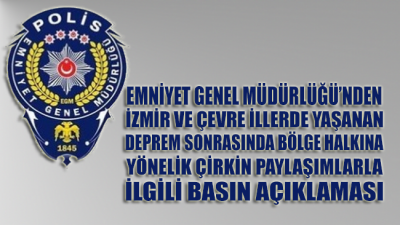 EGM'den İzmir'de yaşanan deprem sonrası sosyal medyada yapılan çirkin paylaşımlara ilişkin açıklama