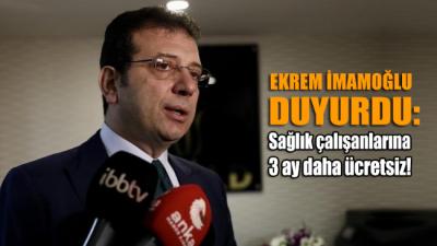 Ekrem İmamoğlu duyurdu: Sağlık çalışanlarına 3 ay daha ücretsiz!