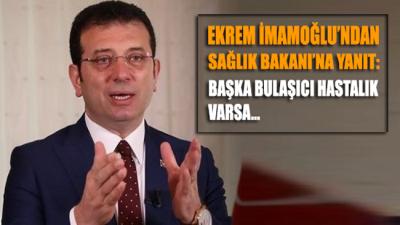 Ekrem İmamoğlu'ndan Sağlık Bakanı'na yanıt: Başka bulaşıcı hastalık varsa...