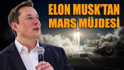 Elon Musk'tan Mars müjdesi