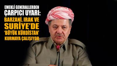 Emekli generallerden Barzani ile ilgili çarpıcı uyarı!