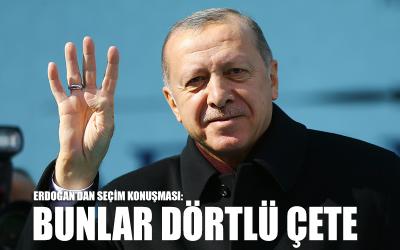 Erdoğan: Bunlar 4'lü çete