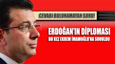 Erdoğan'ın diploması, bu kez Ekrem İmamoğlu'na soruldu