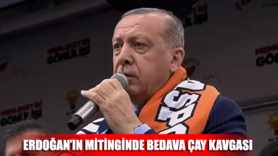 Erdoğan'ın mitinginde bedava çay kavgası çıktı! 'Eyvah, eyvah…'