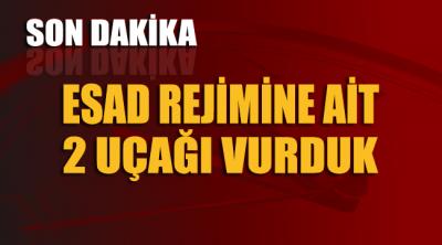 Esad rejimi haberi doğruladı: Türk güçleri 2 uçağı vurdu