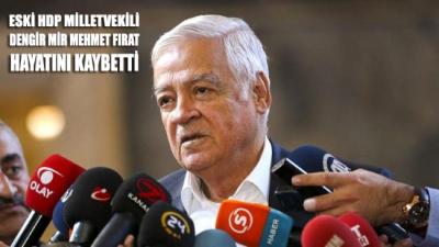 AKP'nin kurucularından Eski HDP Mersin Milletvekili Dengir Mir Mehmet Fırat hayatını kaybetti