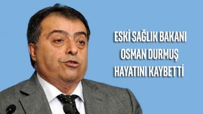 Eski Sağlık Bakanı Osman Durmuş, hayatını kaybetti