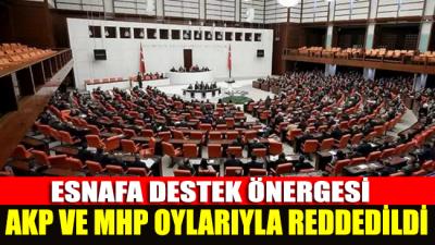 Esnafa destek önergesi AKP ve MHP oylarıyla reddedildi