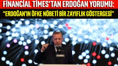 """Financial Times'tan Erdoğan yorumu: """"Erdoğan'ın öfke nöbeti bir zayıflık göstergesi"""""""