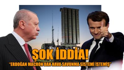 Fransa-Türkiye hattında 'ŞOK' iddia: Erdoğan, Macron'dan hava savunma sistemi istemiş