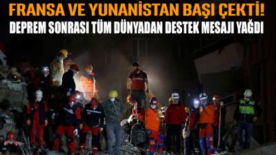 Fransa ve Yunanistan başı çekti! Deprem sonrası Türkiye'ye destek mesajı yağdı