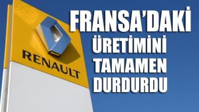 Fransa'daki üretimini tamamen durdurdu!