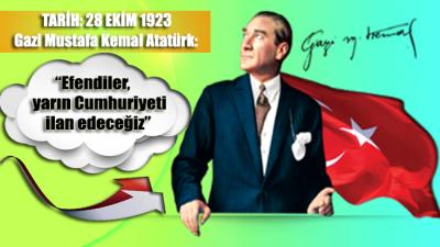"""Gazi Mustafa Kemal Atatürk: """"Efendiler, yarın cumhuriyeti ilan edeceğiz"""""""