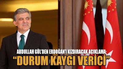 Gül'den Erdoğan'ı kızdıracak açıklama: Durum kaygı verici
