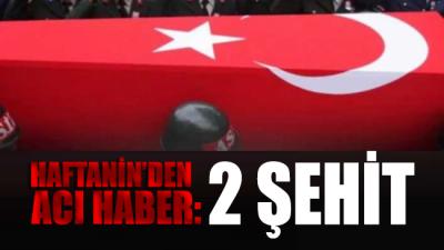 Haftanin'den acı haber: 2 Şehit